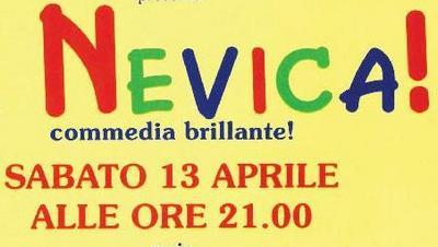stralcio della locandina scritta NEVICA! commedia brillante. sabato 13 aprile alle ore 21.00